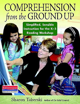 Comprehension from the Ground Up By Taberski, Sharon